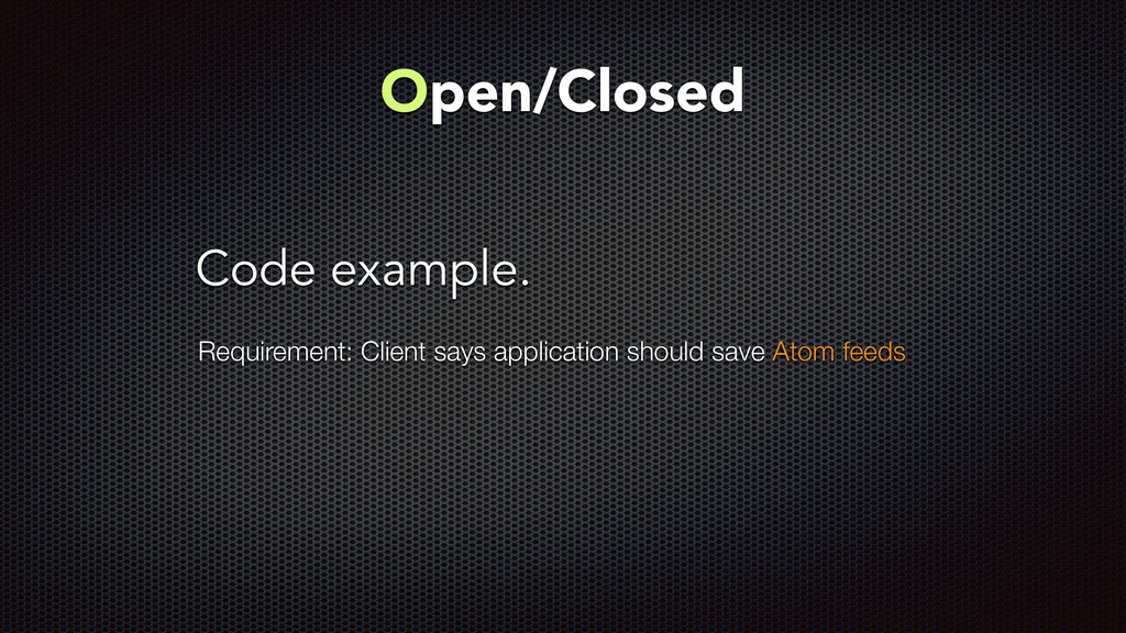 Code example. Open/Closed Requirement: Client s...