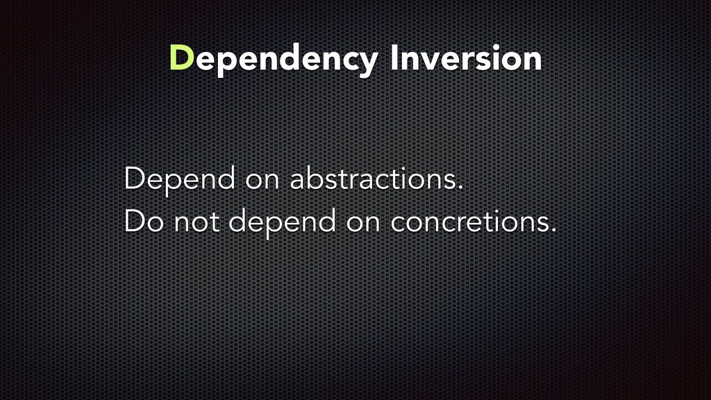 Depend on abstractions. Do not depend on concre...
