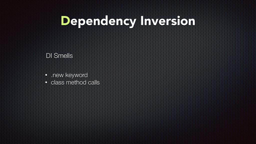 • .new keyword • class method calls DI Smells D...