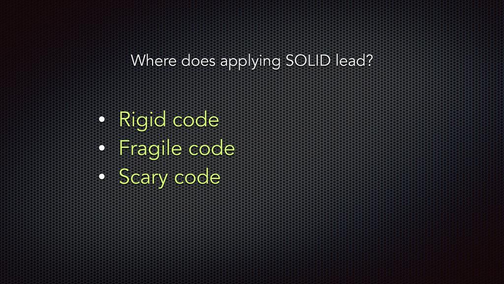 • Rigid code • Fragile code • Scary code Where ...