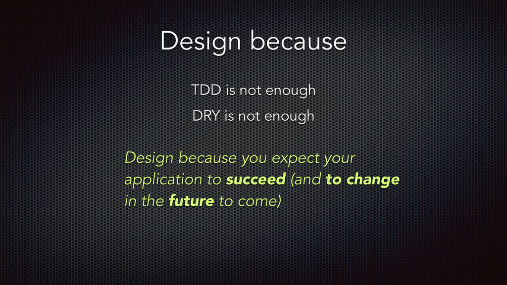 Design because TDD is not enough DRY is not eno...