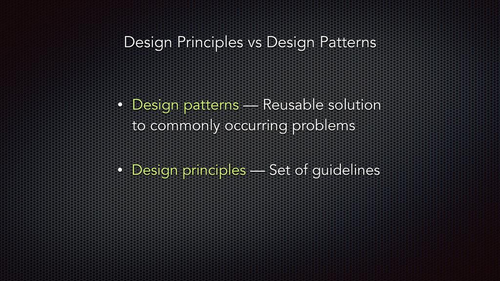 • Design principles — Set of guidelines • Desig...