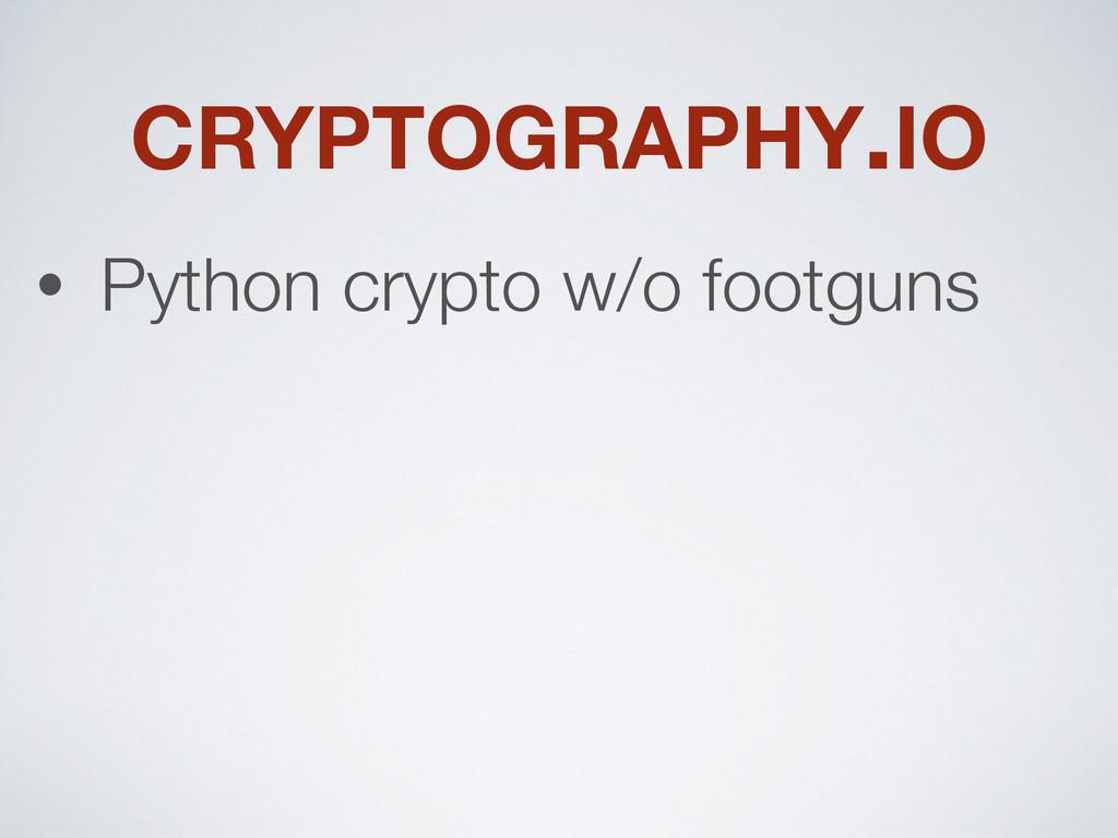 CRYPTOGRAPHY.IO • Python crypto w/o footguns