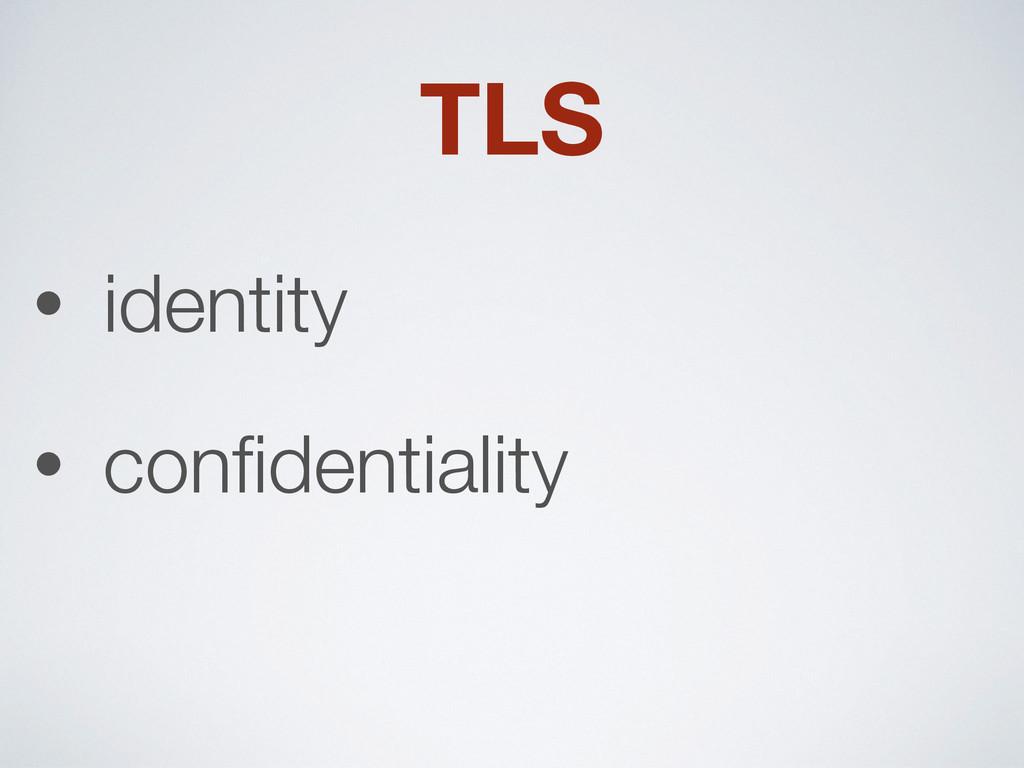 TLS • identity • confidentiality