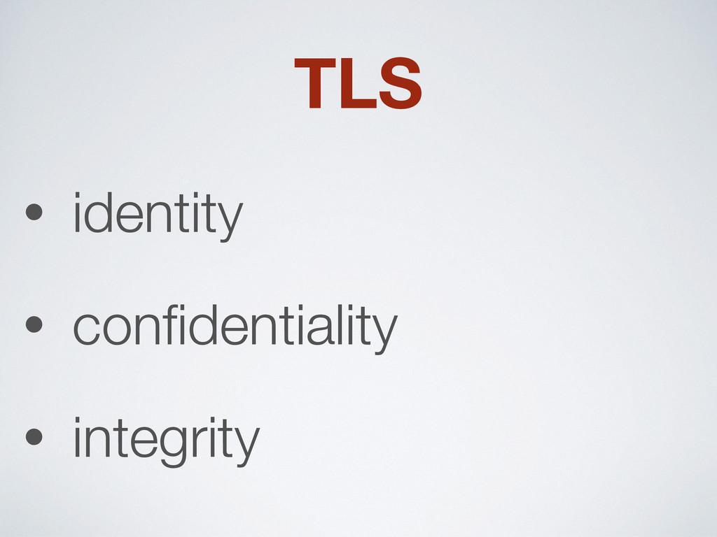 TLS • identity • confidentiality • integrity