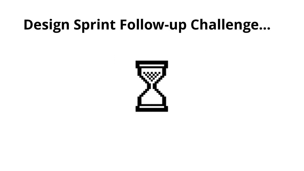 Design Sprint Follow-up Challenge…