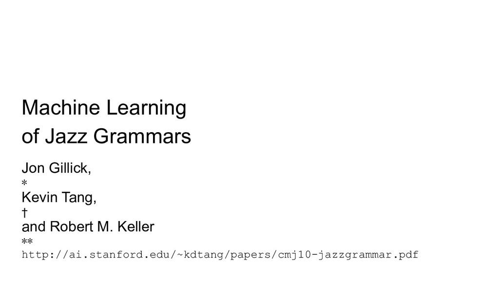 Machine Learning of Jazz Grammars Jon Gillick, ...