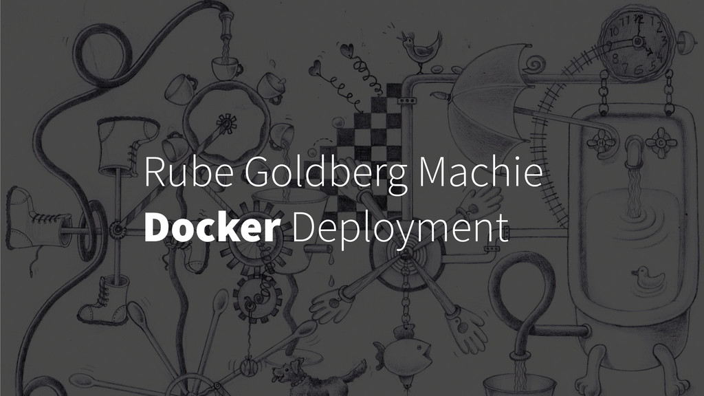 Rube Goldberg Machie Docker Deployment