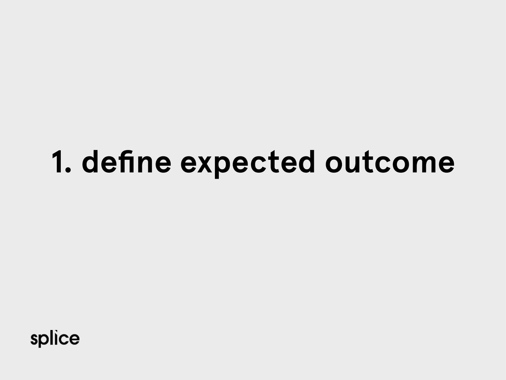 1. define expected outcome