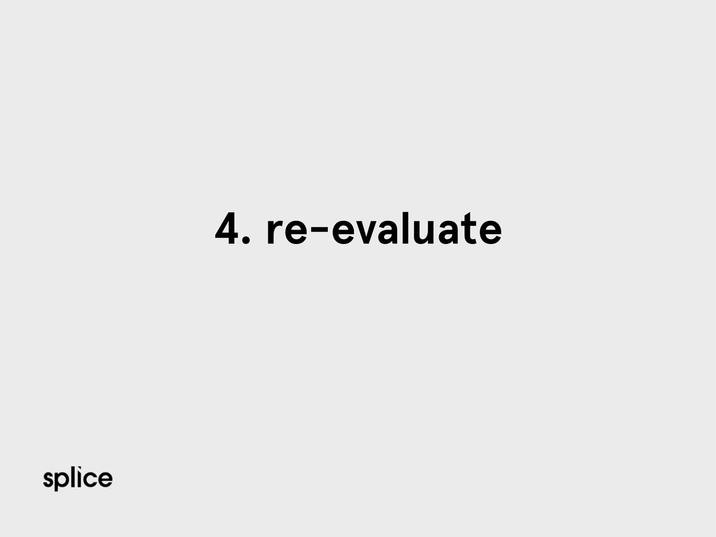 4. re-evaluate