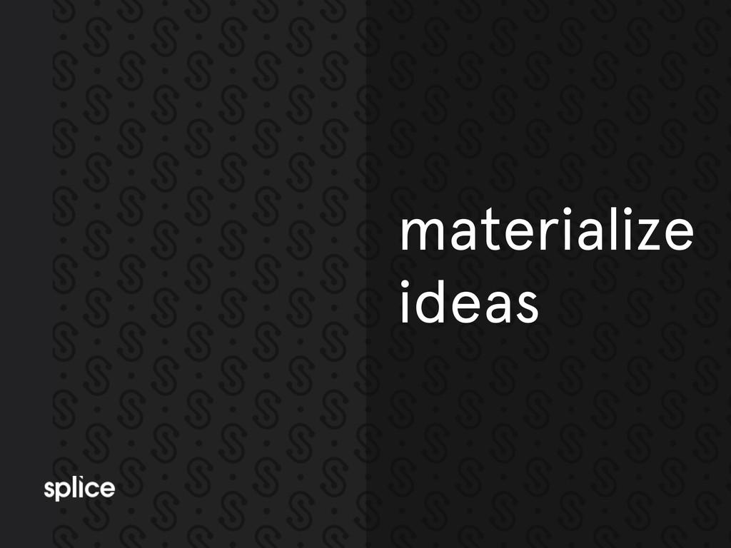 materialize ideas