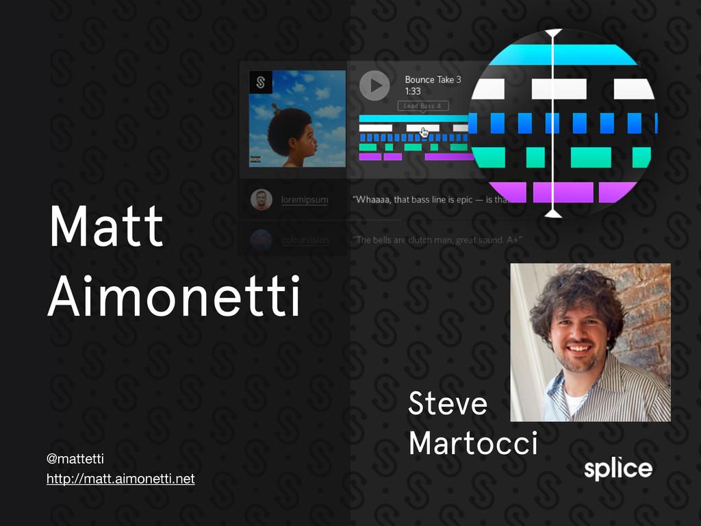 @mattetti http://matt.aimonetti.net Matt Aimone...