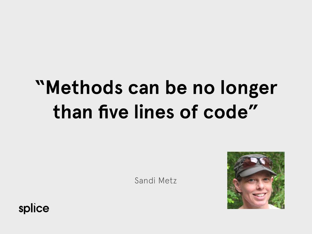 "Sandi Metz ""Methods can be no longer than five l..."