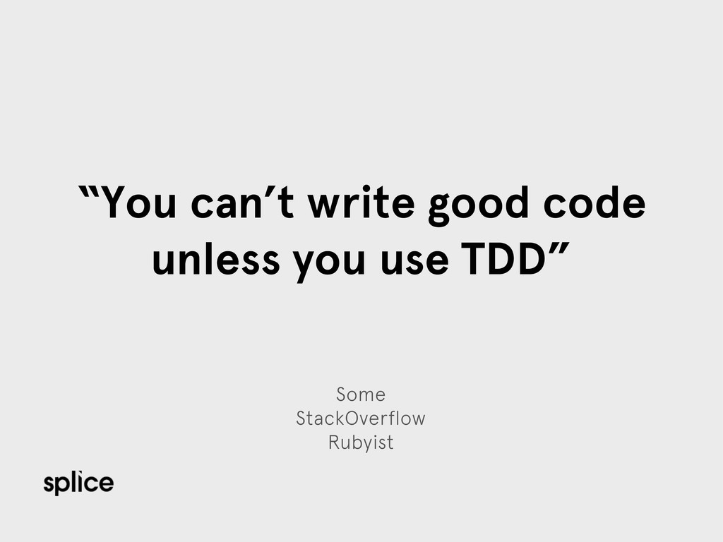 "Some StackOverflow Rubyist ""You can't write goo..."