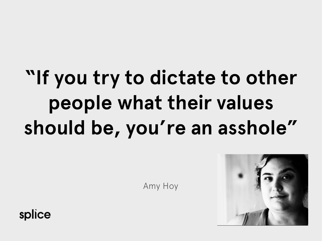 "Amy Hoy ""If you try to dictate to other people ..."