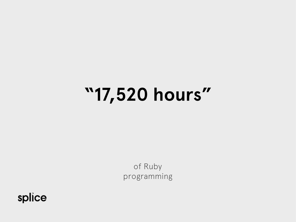 "of Ruby programming ""17,520 hours"""