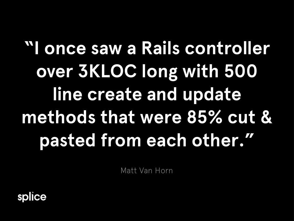 "Matt Van Horn ""I once saw a Rails controller ov..."