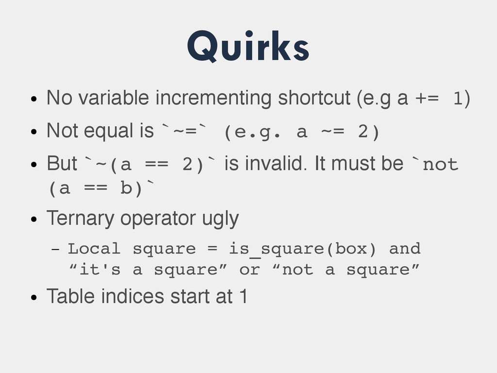 Quirks ● No variable incrementing shortcut (e.g...