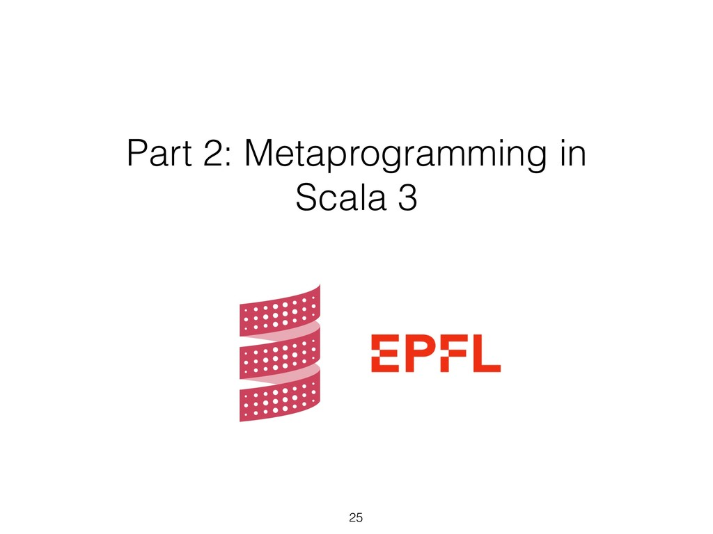 Part 2: Metaprogramming in Scala 3 25