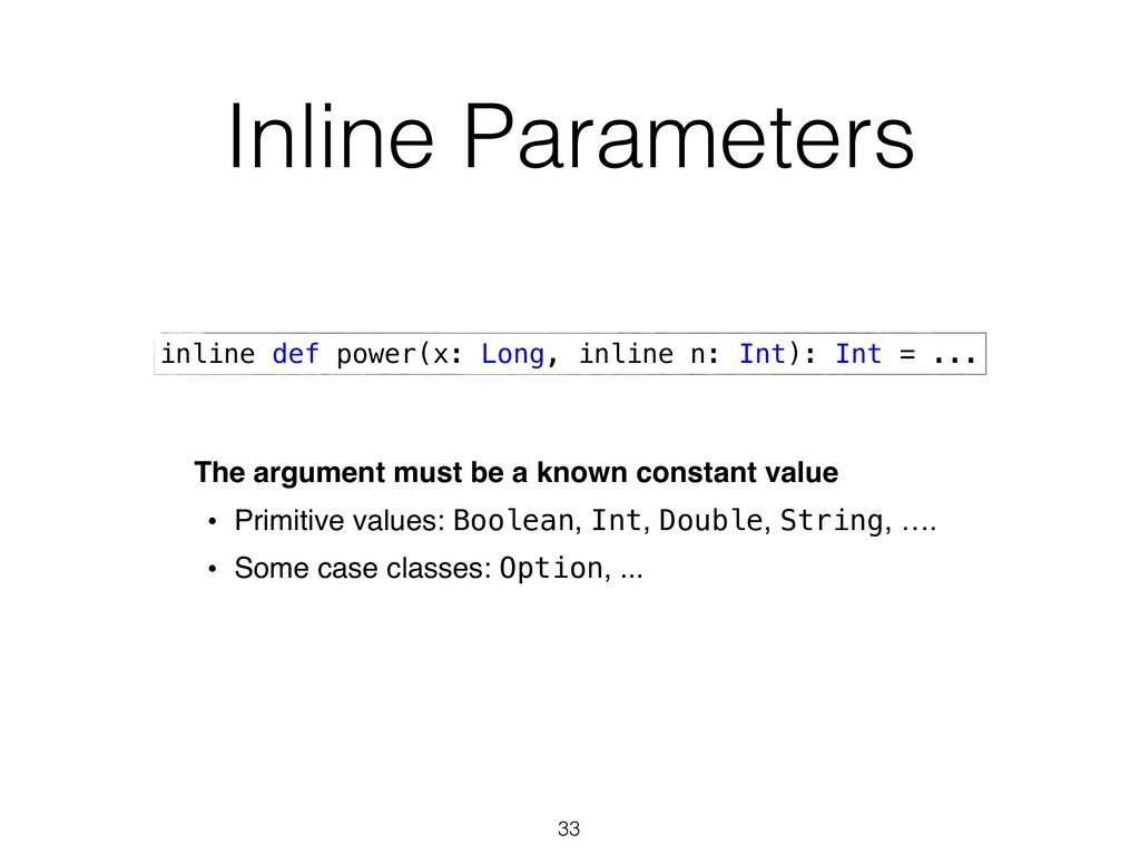 Inline Parameters 33 inline def power(x: Long, ...