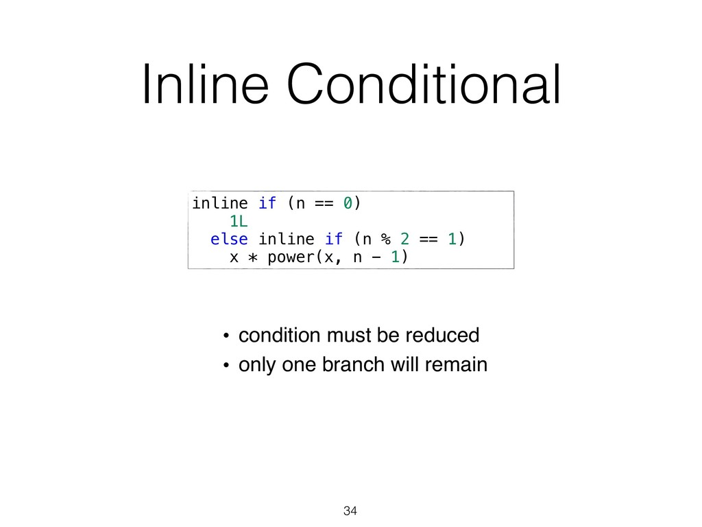 Inline Conditional 34 inline if (n == 0) 1L els...
