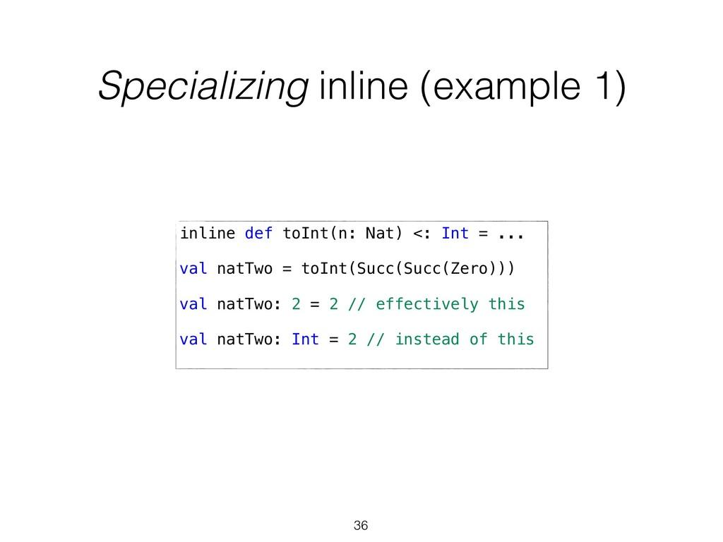 Specializing inline (example 1) 36 inline def t...