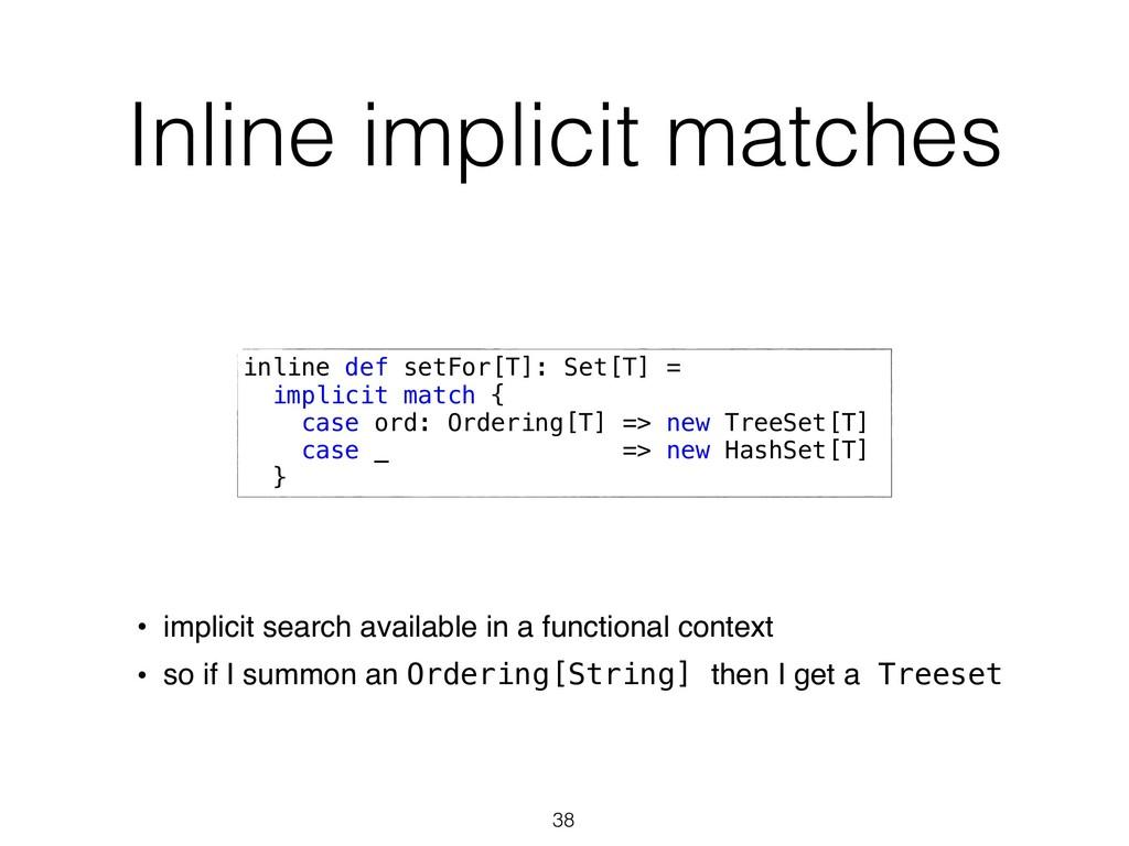 Inline implicit matches 38 inline def setFor[T]...