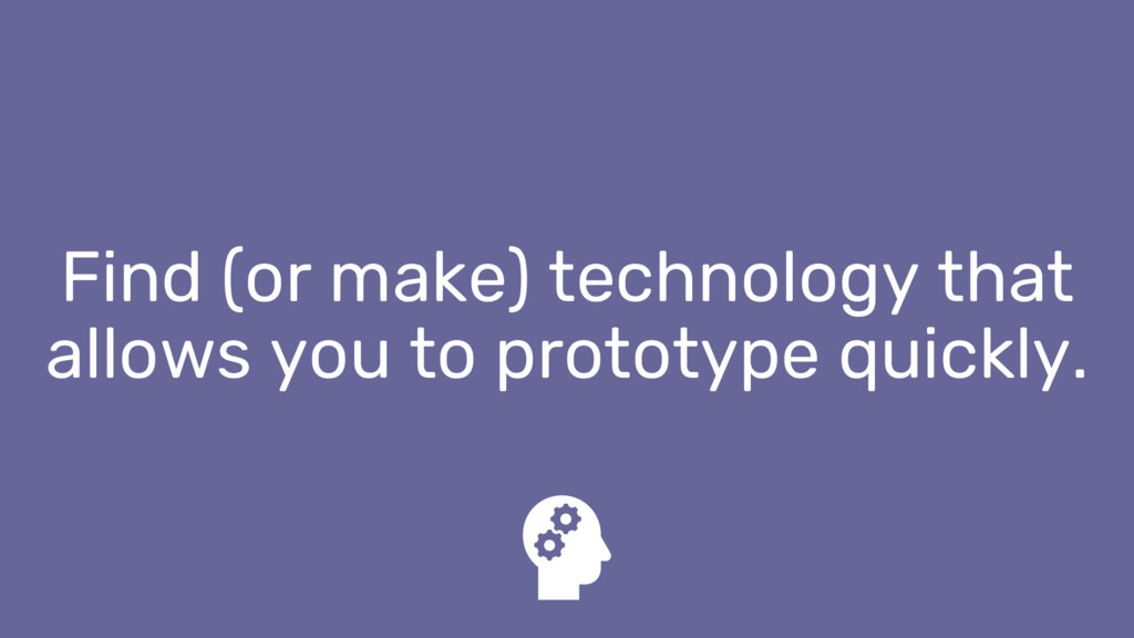 Find (or make) technology that allows you to pr...