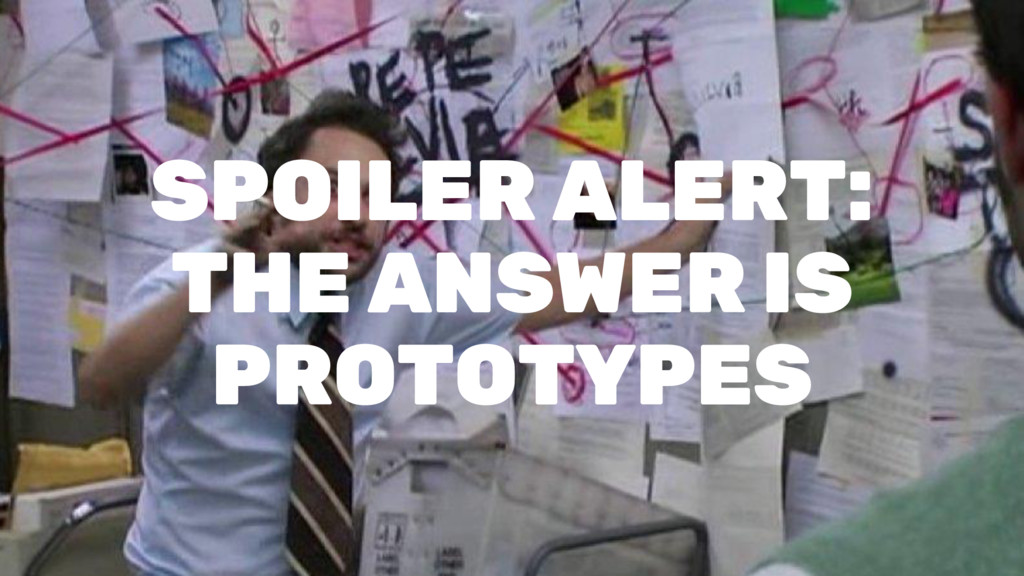 SPOILER ALERT: THE ANSWER IS PROTOTYPES