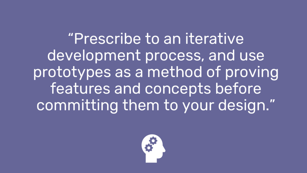 """Prescribe to an iterative development process,..."