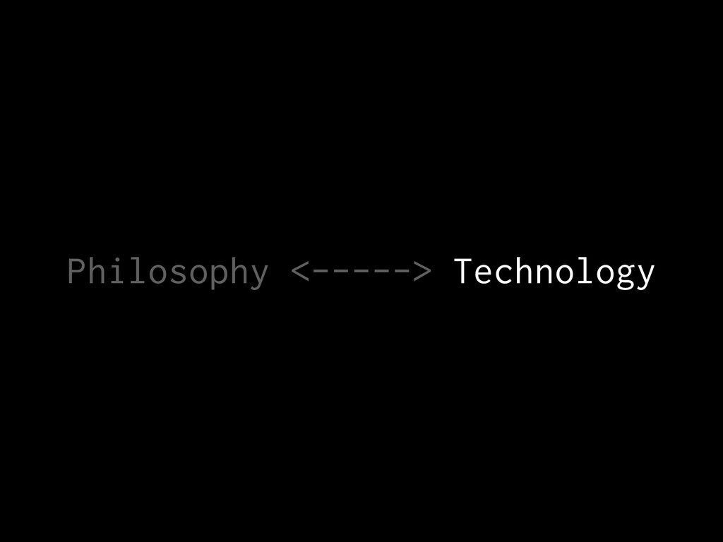 Philosophy <-----> Technology