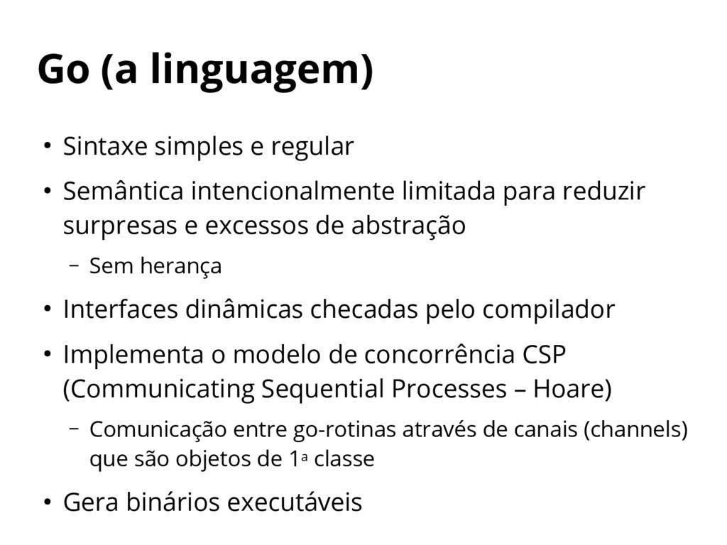 Go (a linguagem) ● Sintaxe simples e regular ● ...