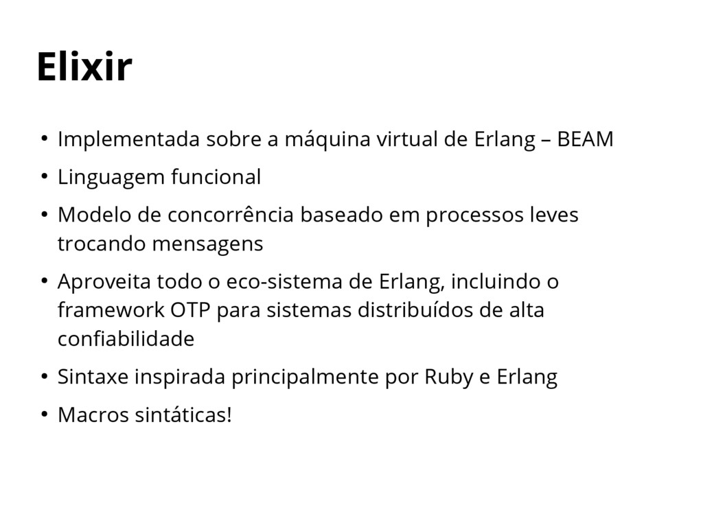Elixir ● Implementada sobre a máquina virtual d...