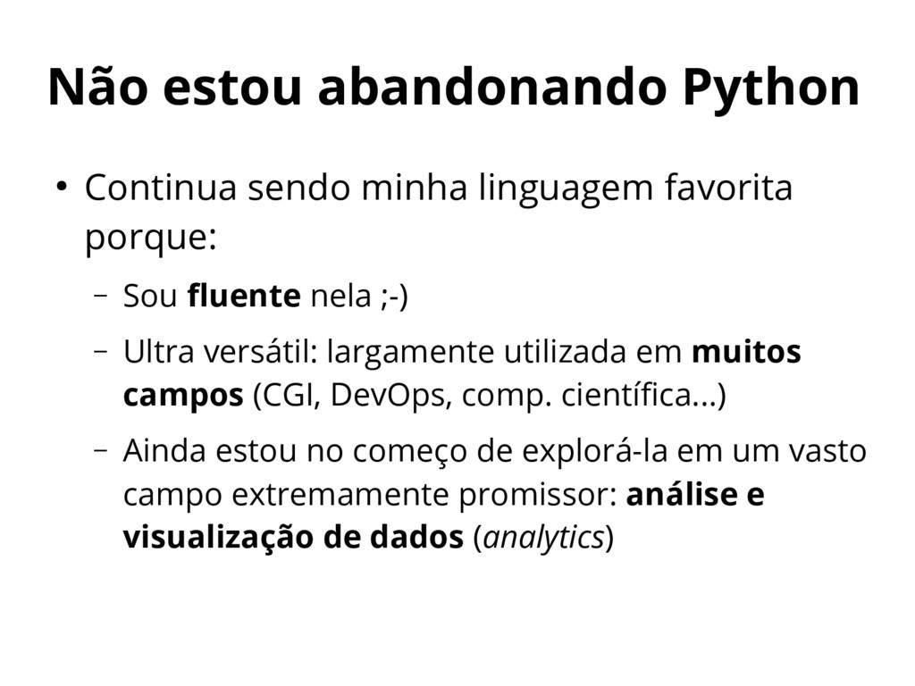 Não estou abandonando Python ● Continua sendo m...