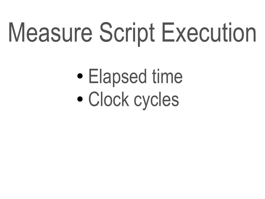 ● Elapsed time ● Clock cycles Measure Script Ex...