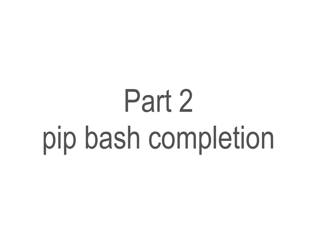 Part 2 pip bash completion