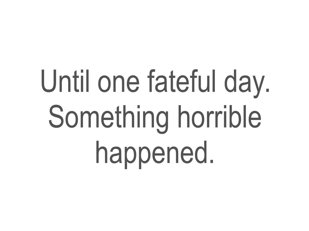 Until one fateful day. Something horrible happe...