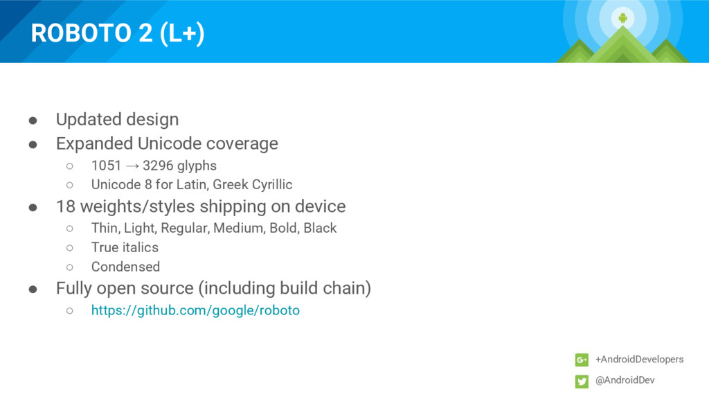 ROBOTO 2 (L+) +AndroidDevelopers @AndroidDev ● ...