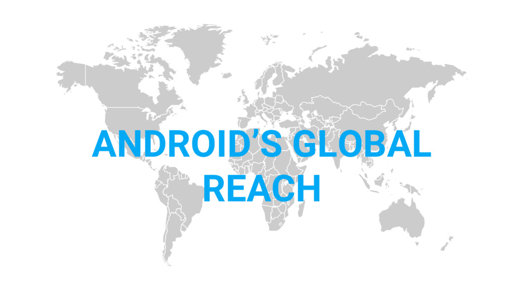 ANDROID'S GLOBAL REACH