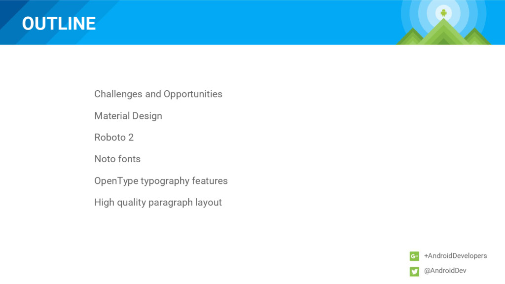 OUTLINE +AndroidDevelopers @AndroidDev Challeng...