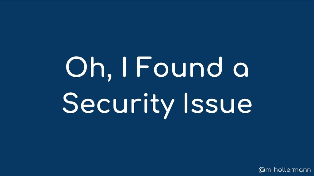 @m_holtermann Oh, I Found a Security Issue