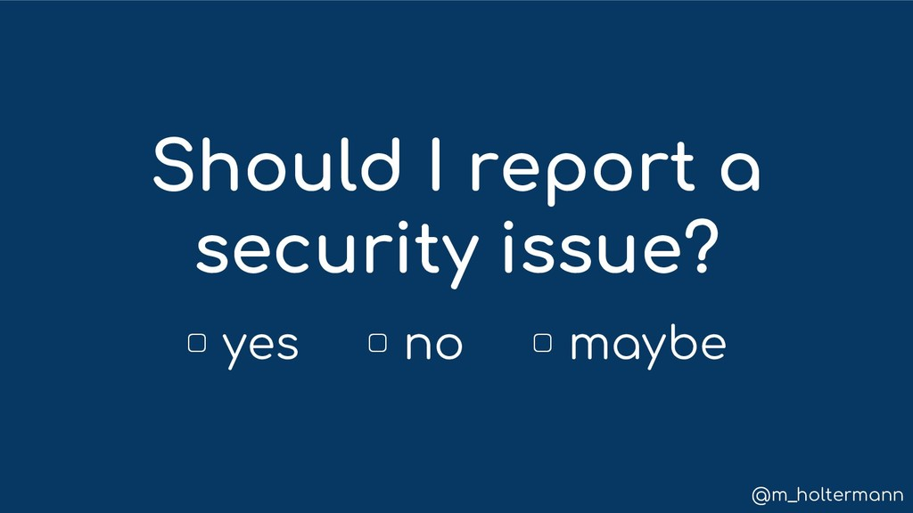 @m_holtermann Should I report a security issue?...