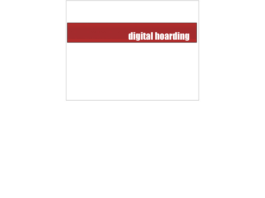 digital hoarding