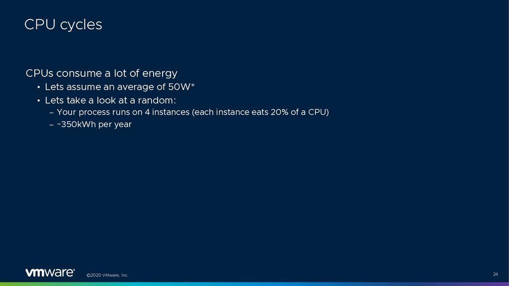 ©2020 VMware, Inc. 24 CPUs consume a lot of ene...