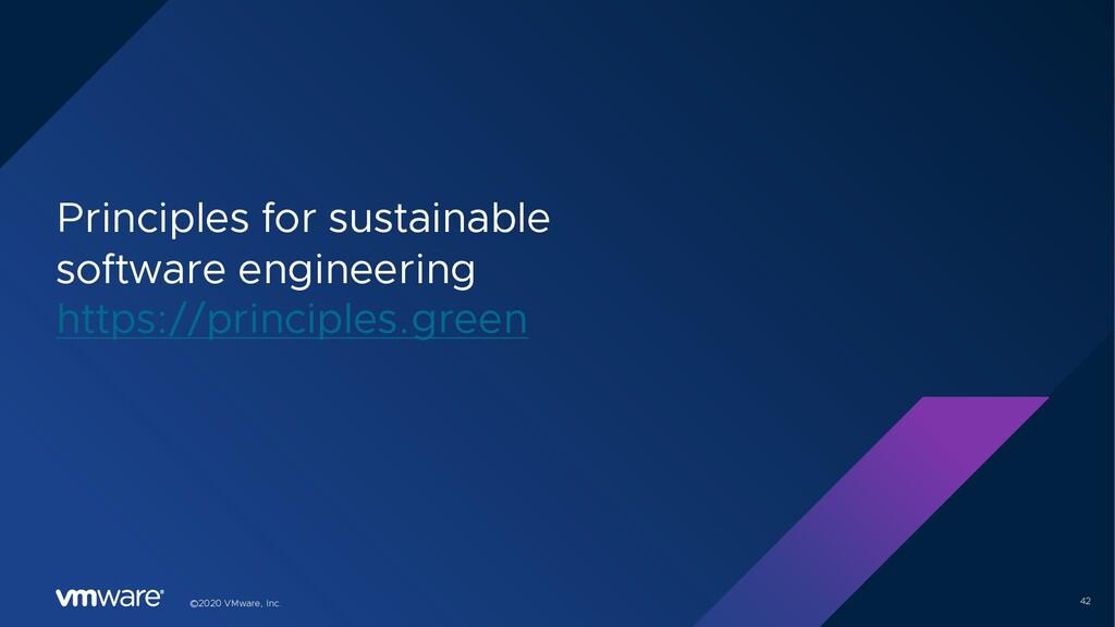 42 ©2020 VMware, Inc. Principles for sustainabl...