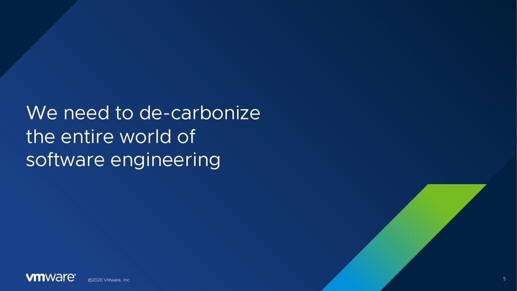 5 ©2020 VMware, Inc. We need to de-carbonize th...