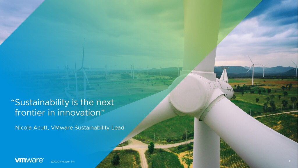 "43 ©2020 VMware, Inc. ""Sustainability is the ne..."