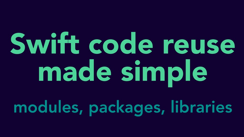 Swift code reuse made simple modules, packages,...