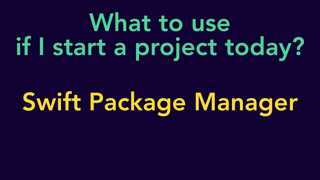 What to use if I start a project today? Swift P...