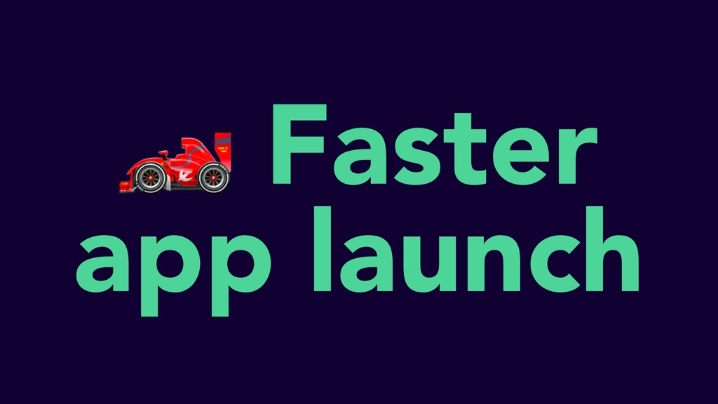 Faster app launch